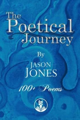 The Poetical Journey 100+ Poems By Jason Jones
