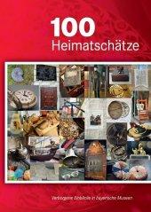 100 Heimatschätze - Verborgene Einblicke in bayerische Museen Cover