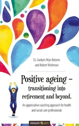 Positive ageing - transitioning into retirement and beyond.