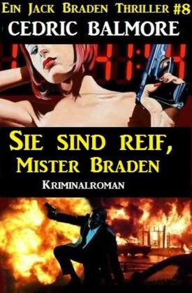 Sie sind reif, Mister Braden - Ein Jack Braden Thriller #8
