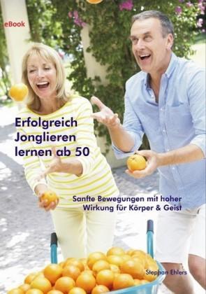 Erfolgreich Jonglieren lernen ab 50 (eBook)
