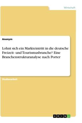 Lohnt sich ein Markteintritt in die deutsche Freizeit- und Tourismusbranche? Eine Branchenstrukturanalyse nach Porter