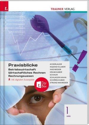 Praxisblicke 1 HAS - Betriebswirtschaft, Wirtschaftliches Rechnen, Rechnungswesen inkl. digitalem Zusatzpaket