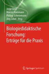 Biologiedidaktische Forschung: Erträge für die Praxis