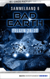 Bad Earth Sammelband 6 - Science-Fiction-Serie