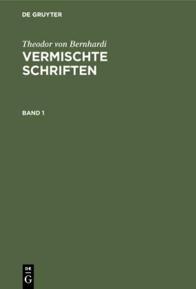 Theodor von Bernhardi: Vermischte Schriften. Band 1