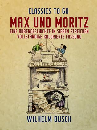 Max und Moritz Eine Bubengeschichte in sieben Streichen Vollständige, kolorierte Fassung