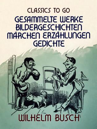 Wilhelm Busch - Gesammelte Werke Bildergeschichten, Märchen, Erzählungen, Gedichte