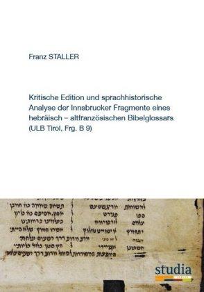 Kritische Edition und sprachhistorische Analyse der Innsbrucker Fragmente eines hebräisch-altfranzösischen Bibelglossars
