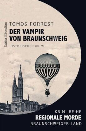 Regionale Morde - aus dem Braunschweiger Land: Der Vampir von Braunschweig