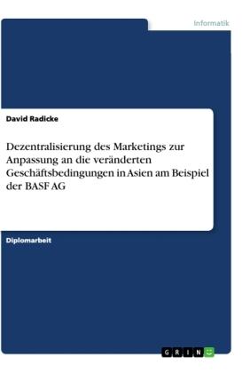 Dezentralisierung des Marketings zur Anpassung an die veränderten Geschäftsbedingungen in Asien am Beispiel der BASF AG