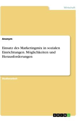 Einsatz des Marketingmix in sozialen Einrichtungen. Möglichkeiten und Herausforderungen