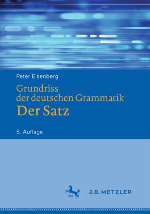 Eisenberg, Peter: Grundriss der deutschen Grammatik Bd.2, Der Satz.