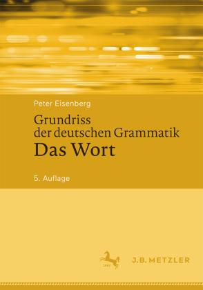 Eisenberg, Peter: Grundriss der deutschen Grammatik Bd.1, Das Wort.