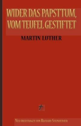 Martin Luther: Wider das Papsttum, vom Teufel gestiftet