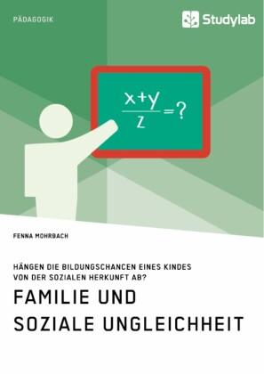 Familie und soziale Ungleichheit. Hängen die Bildungschancen eines Kindes von der sozialen Herkunft ab?
