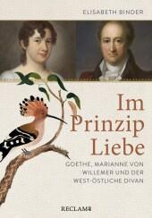 Im Prinzip Liebe. Goethe, Marianne von Willemer und der West-östliche Divan