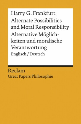 Alternate Possibilities and Moral Responsibility / Alternative Möglichkeiten und moralische Verantwortung. Englisch/Deutsch