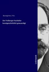 Der Freiburger hochaltar kunstgeschichtlich gewuerdigt