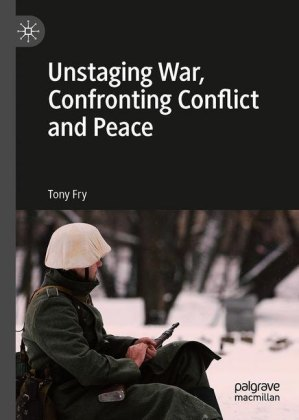 Unstaging War, Confronting Conflict and Peace