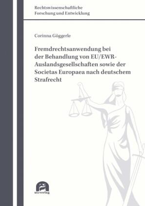 Fremdrechtsanwendung bei der Behandlung von EU/EWR-Auslandsgesellschaften sowie der Societas Europaea nach deutschem Strafrecht