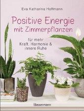 Positive Energie mit Zimmerpflanzen - 86 Energiepflanzen für mehr Kraft, Harmonie und innere Ruhe Cover
