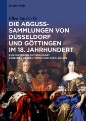 Die Abguss-Sammlungen von Düsseldorf und Göttingen im 18. Jahrhundert