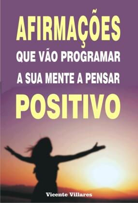 Afirmações que vão programar a sua mente a pensar positivo