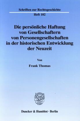 Die persönliche Haftung von Gesellschaftern von Personengesellschaften in der historischen Entwicklung der Neuzeit.