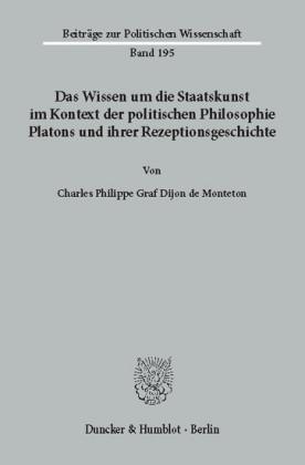 Das Wissen um die Staatskunst im Kontext der politischen Philosophie Platons und ihrer Rezeptionsgeschichte.