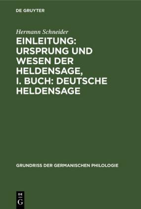 Einleitung: Ursprung und Wesen der Heldensage, I. Buch: Deutsche Heldensage