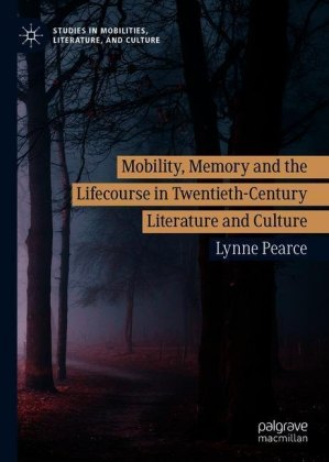 Mobility, Memory and the Lifecourse in Twentieth-Century Literature and Culture
