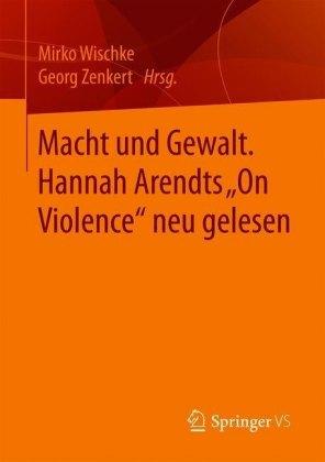 Macht und Gewalt. Hannah Arendts 'On Violence' neu gelesen