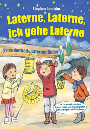 Laterne, Laterne, ich gehe Laterne - 22 zauberhafte Laternenlieder