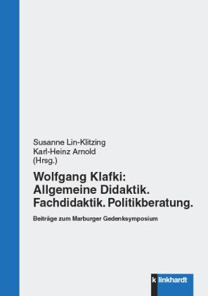 Wolfgang Klafki: Allgemeine Didaktik. Fachdidaktik. Politikberatung.