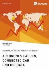 Autonomes Fahren, Connected Car und Big Data. Ein Überblick über die Mobilität der Zukunft