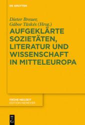 Aufgeklärte Sozietäten, Literatur und Wissenschaft in Mitteleuropa