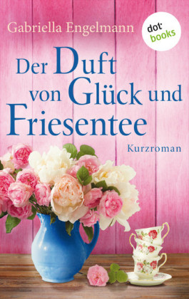 Der Duft von Glück und Friesentee - Glücksglitzern: Vierter Roman