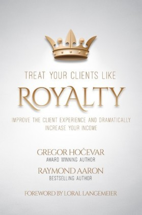Treat Your Clients Like Royalty