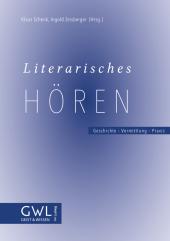 Literarisches Hören. Geschichte - Vermittlung - Praxis