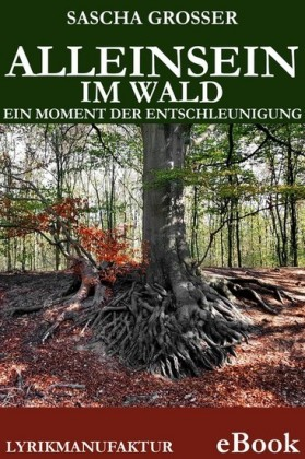 Alleinsein im Wald - Ein Moment der Entschleunigung
