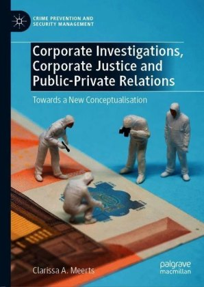 Corporate Investigations, Corporate Justice and Public-Private Relations