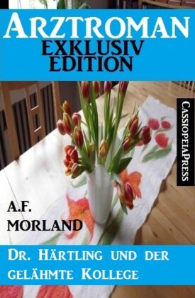 Dr. Härtling und der gelähmte Kollege: Arztroman Exklusiv Edition