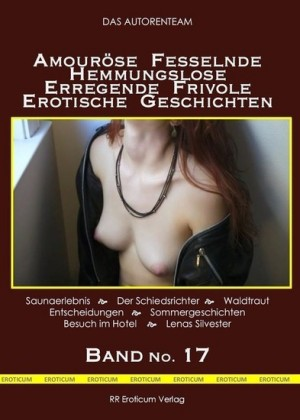 Amouröse Fesselnde Hemmungslose Erregende Frivole Erotische Geschichten Band No. 17