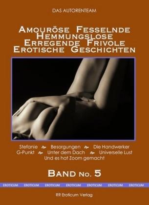 Amouröse Fesselnde Hemmungslose Erregende Frivole Erotische Geschichten Band No. 5