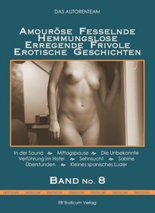 Amouröse Fesselnde Hemmungslose Erregende Frivole Erotische Geschichten Band No. 8