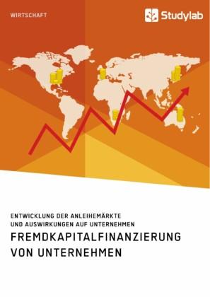 Fremdkapitalfinanzierung von Unternehmen. Entwicklung der Anleihemärkte und Auswirkungen auf Unternehmen