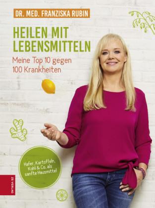 Heilen mit Lebensmitteln: Meine Top 10 gegen 100 Krankheiten