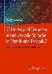Vektoren und Tensoren als universelle Sprache in Physik und Technik 2