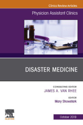 Disaster Medicine ,An Issue of Physician Assistant Clinics E-Book